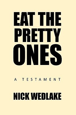 Eat the Pretty Ones: A Testament  by  Nick Wedlake