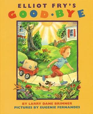 Elliot Frys Good-bye  by  Larry Dane Brimner