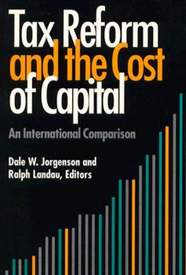 Tax Reform and the Cost of Capital: An International Comparison  by  Dale W. Jorgenson