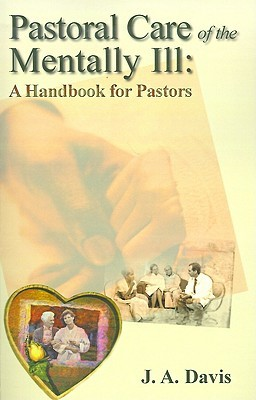 Pastoral Care Of The Mentally Ill: A Handbook For Pastors J.A. Davis