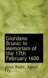 Giordano Bruno: In Memoriam of the 17th February 1600