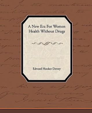 A New Era for Women - Health Without Drugs  by  Edward Hooker Dewey