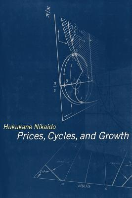 Prices, Cycles, and Growth  by  Hukukane Nikaido