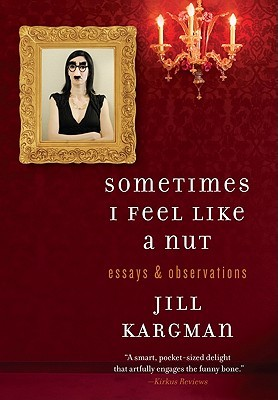 Sometimes I Feel Like a Nut (2011) by Jill Kargman