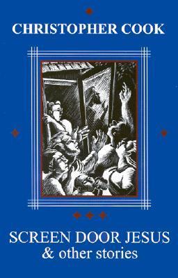 Screen Door Jesus & Other Stories Christopher  Cook