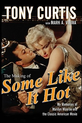 The Making of Some Like It Hot: My Memories of Marilyn ...