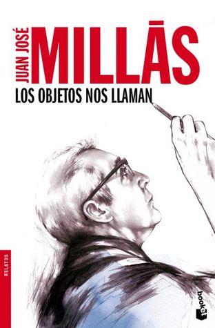 Los objetos nos Llaman  by  Juan José Millás