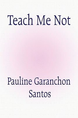 Teach Me Not  by  Pauline Santos