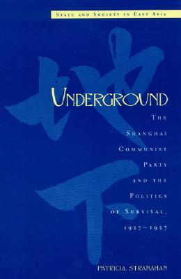 Underground: The Shanghai Communist Party and the Politics of Survival, 1927d1937  by  Patricia Stranahan