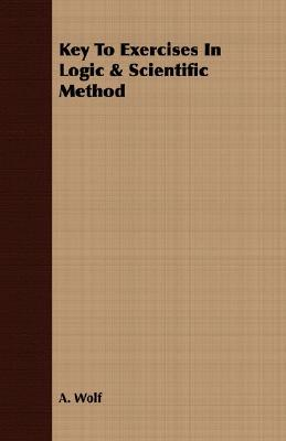 Key to Exercises in Logic & Scientific Method  by  A. Wolf