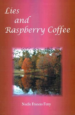 Lies and Raspberry Coffee  by  Noelle Frances Ferry
