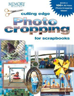 Cutting Edge Photo Cropping for Scrapbooks: Book 2  by  Memory Makers Magazine