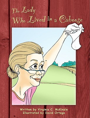 The Lady Who Lived in a Caboose Virginia C. McKinzie