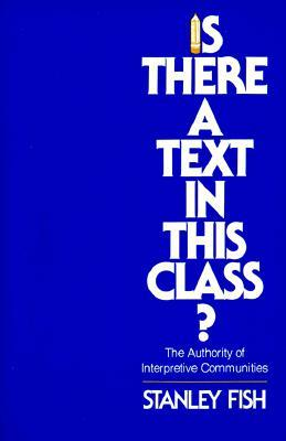 Is There a Text in This Class? The Authority of Interpretive Communities Stanley Eugene Fish