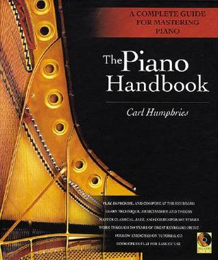 The Piano Handbook: A Complete Guide for Mastering Piano Carl Humphries