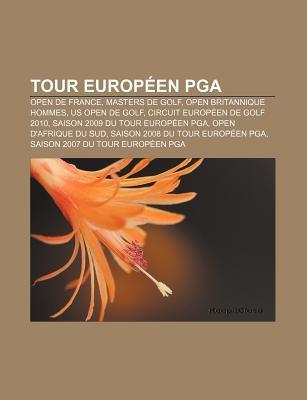 Tour Europ En PGA: Open de France, Masters de Golf, Open Britannique Hommes, Us Open de Golf, Circuit Europ En de Golf 2010 Source Wikipedia