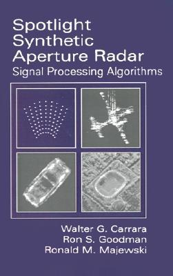 Spotlight Synthetic Aperture Radar: Signal Processing Algorithms  by  Walter C. Carrar