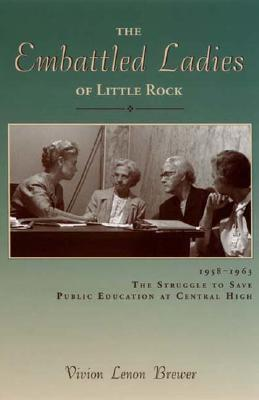 The Embattled Ladies of Little Rock: 1958-1963 the Struggle to Save Public Education at Central High Lost Coast Press