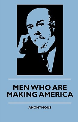 Men Who Are Making America  by  Anonymous