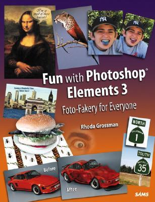 Fun with Photoshop Elements 3: Foto-Fakery for Everyone  by  Rhoda Grossman