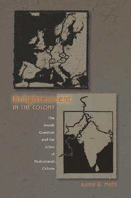 Enlightenment in the Colony by Aamir R. Mufti