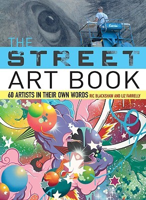 cover of The Street Art Book: 60 Artists in Their Own Words by Ric Blackshaw by Liz Farrelly