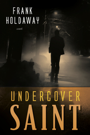 Undercover saint (2012) by Frank Holdaway
