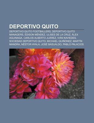 Deportivo Quito: Deportivo Quito Footballers, Deportivo Quito Managers, Dison M Ndez, Ulises de La Cruz, Lex Aguinaga, Carlos Alberto J  by  Source Wikipedia