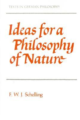 Ideas for a Philosophy of Nature: As Introduction to the Study of This Science 1797  by  Friedrich Wilhelm Joseph Schelling