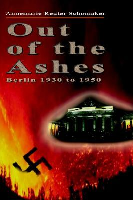 Out of the Ashes: Berlin 1930 to 1950  by  Annemarie Reuter Schomaker