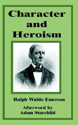 Character and Heroism  by  Ralph Waldo Emerson