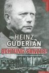 Achtung-Panzer!: El Desarrollo de los Blindados, su Tactica de Combate y Sus Posibilidades Operativas