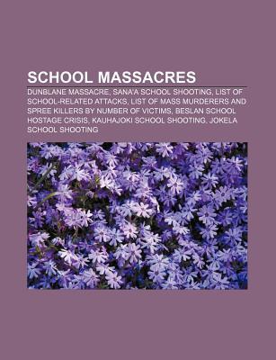 School Massacres: Dunblane Massacre, Sanaa School Shooting, List of School-Related Attacks Source Wikipedia