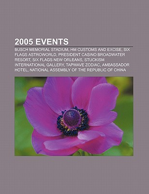 2005 Events: Busch Memorial Stadium, Hm Customs and Excise, Six Flags Astroworld, President Casino Broadwater Resort, Six Flags New Books LLC