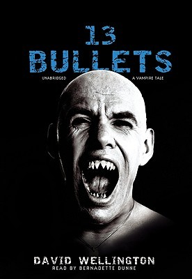 13 Bullets: A Vampire Tale, Library Edition  by  David Wellington