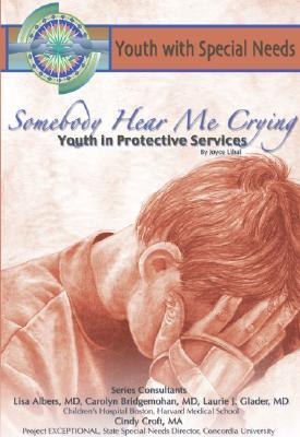 Somebody Hear Me Crying: Youth in Protective Services: Youth with Special Needs  by  Joyce Libal
