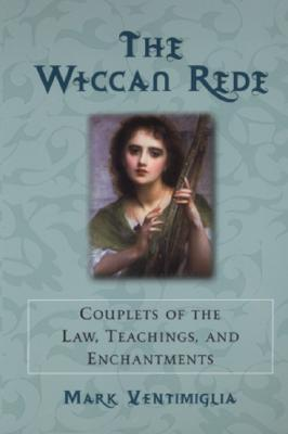 The Wiccan Rede: Couplets of the Law, Teaching, and Enchantments