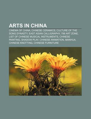 Arts in China: Cinema of China, Chinese Ceramics, Culture of the Song Dynasty, East Asian Calligraphy, 798 Art Zone Source Wikipedia