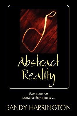Abstract Reality  by  Sandy Harrington
