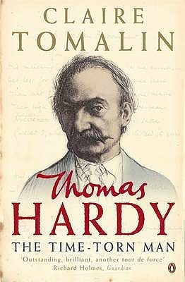 Thomas Hardy: The Time Torn Man Claire Tomalin