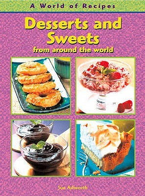 Desserts And Sweets From Around The World  by  Sue Ashworth