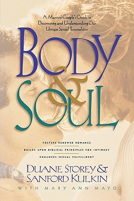 Body and Soul: A Married Couples Guide to Discovering and Understanding Our Unique Sexual Personality  by  Duane Storey