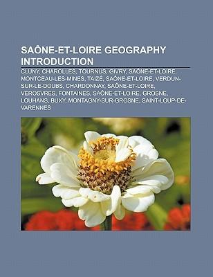 Sa Ne-Et-Loire Geography Introduction: Cluny, Charolles, Tournus, Givry, Sa Ne-Et-Loire, Montceau-Les-Mines, Taiz , Sa Ne-Et-Loire  by  Source Wikipedia