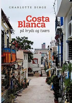 Costa Blanca Pa Kryds Og Tvaers  by  Charlotte Dinge