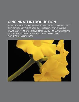 Cincinnati Introduction: St. Rita School for the Deaf, Cincinnati Commandos, the Catholic Telegraph, Tall Stacks, Wkrq, Wakw, Wdjo, Wofx-FM Books LLC