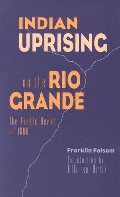 Indian Uprising on the Rio Grande: The Pueblo Revolt of 1680