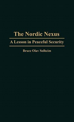 The Nordic Nexus: A Lesson in Peaceful Security Bruce Olav Solheim