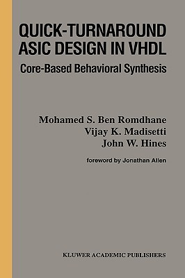 Quick-Turnaround ASIC Design in VHDL: Core-Based Behavioral Synthesis  by  Mohamed S. Ben Romdhane