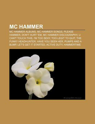Mc Hammer: Mc Hammer Discography, Hammerman, Harem Pants, Hammertime  by  Books LLC