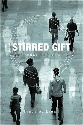 Stirred Gift: Surrogate of Angels  by  Bruce A. Brown